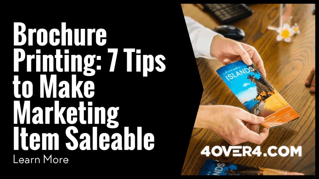 Brochure Printing: 7 Tips to Make Marketing Items Saleable - Custom Printing