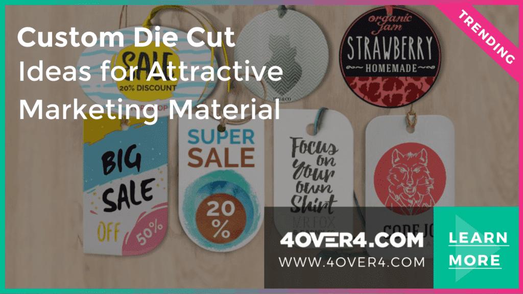 Custom Die Cut Ideas for Attractive Marketing Materials - Custom Printing