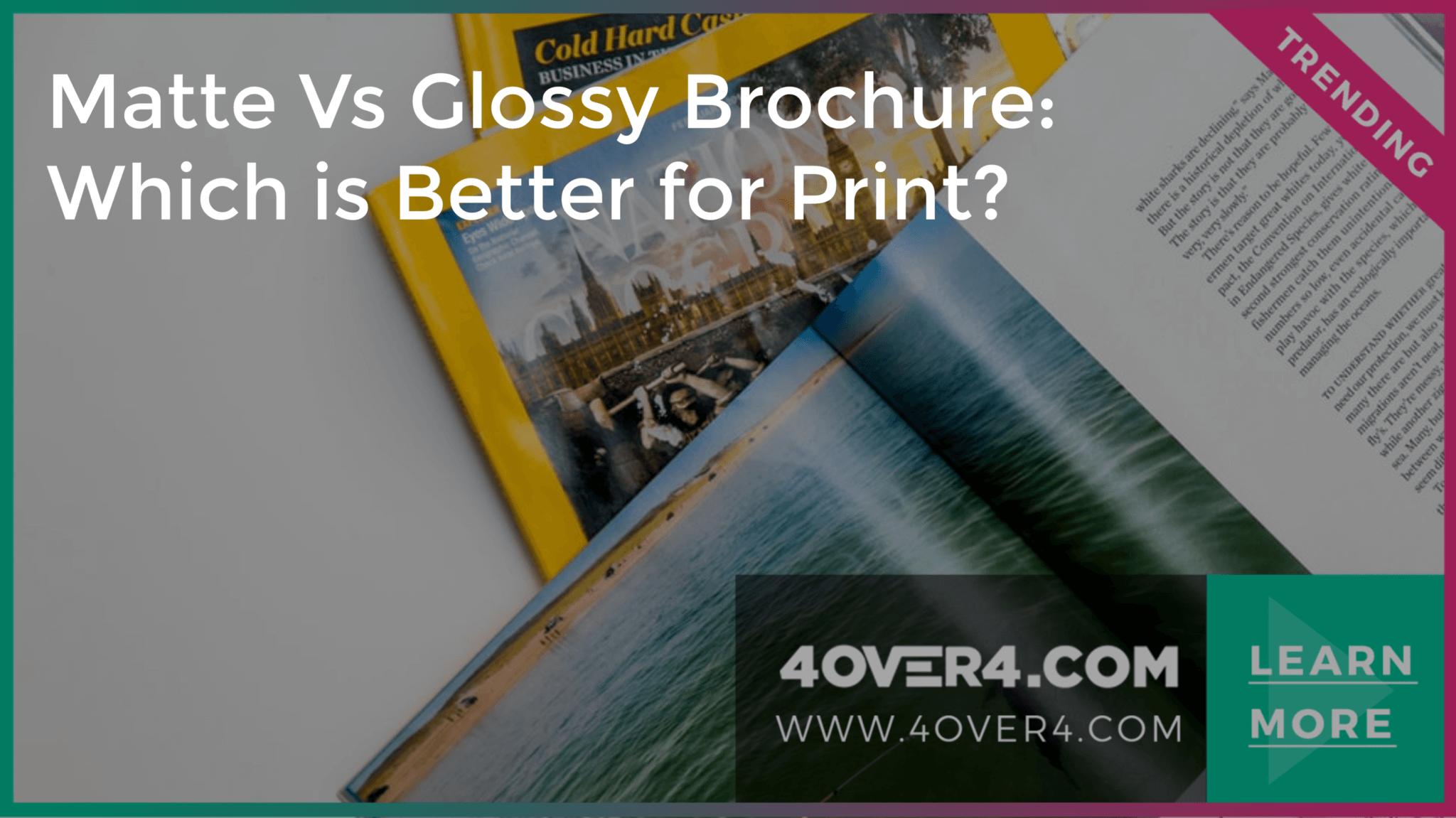 Matte Vs Glossy Brochure: Which is Better for Print? - Branding