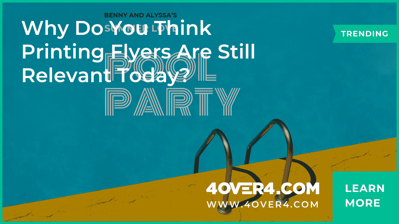 Why Do You Think Printing Flyers are Still Relevant Today? - Flyers and Brochures