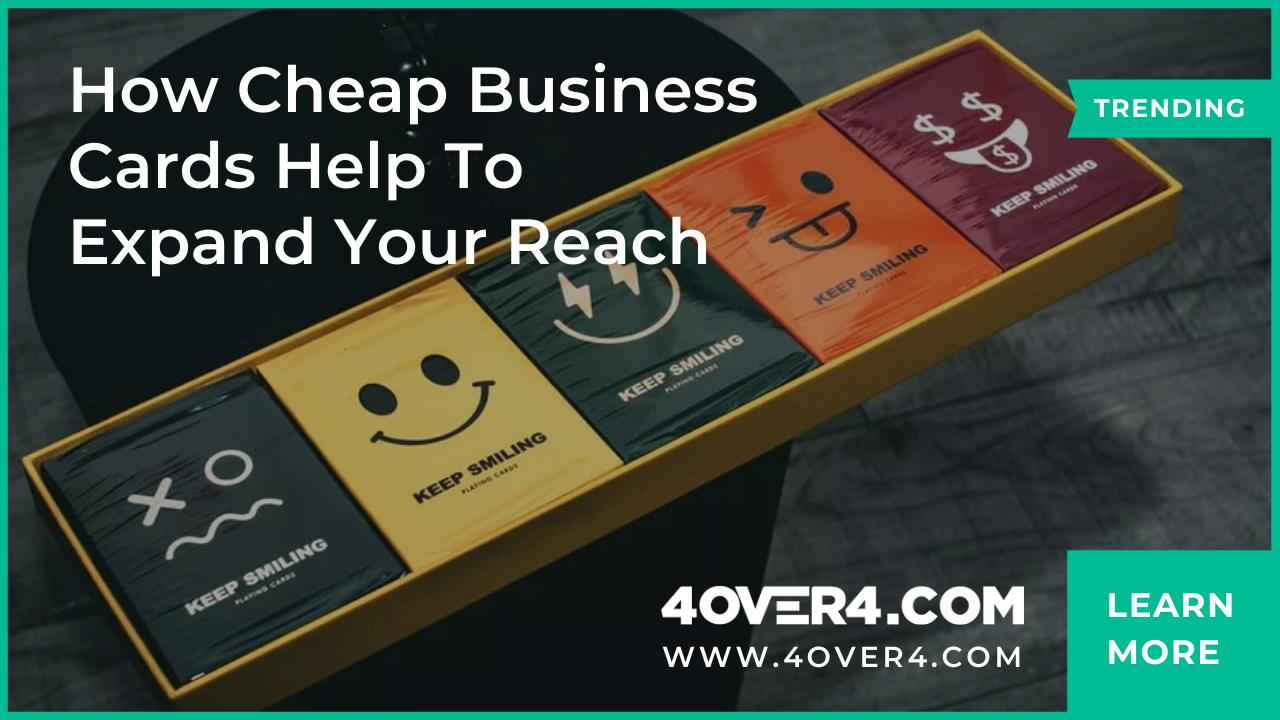 How Cheap Business Cards Help To Expand Your Reach - Custom Printing