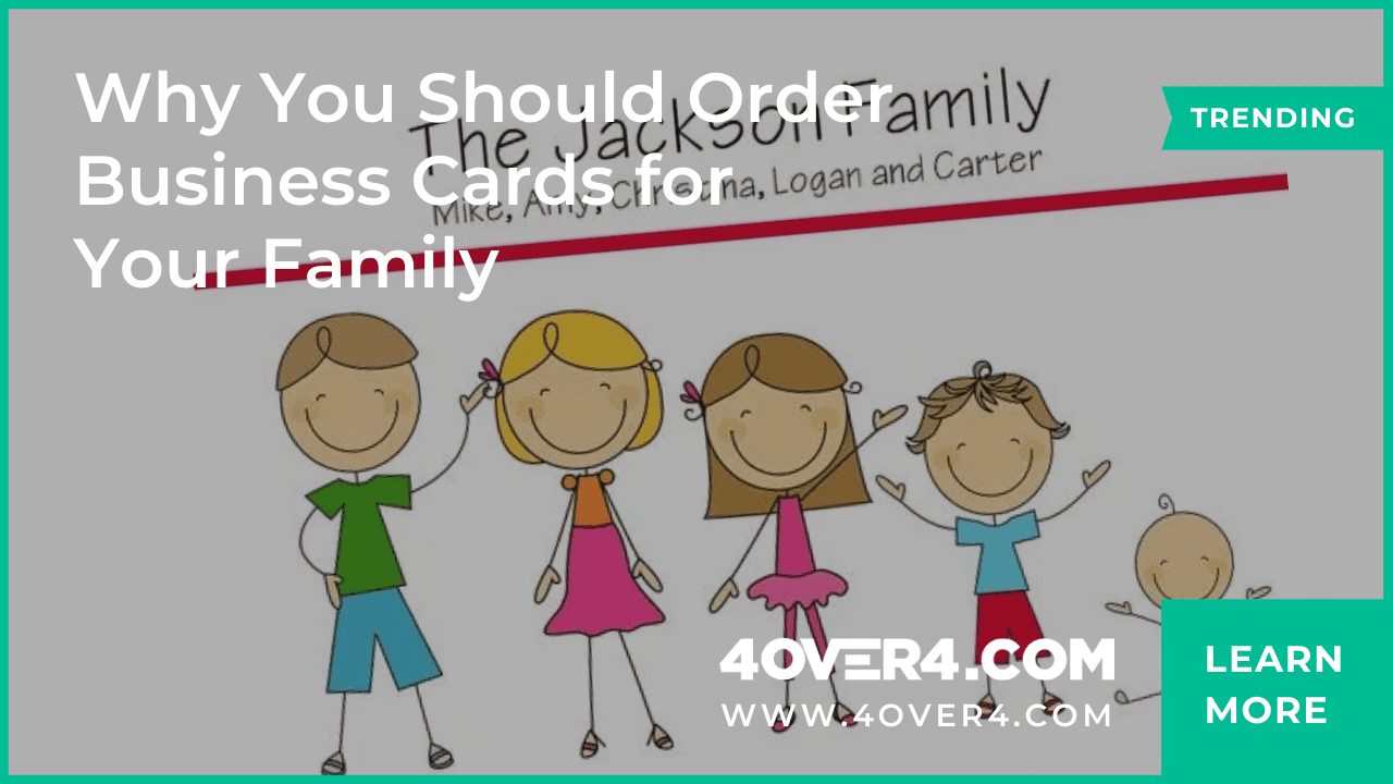 Why You Should Order Business Cards for Your Family - Business Cards